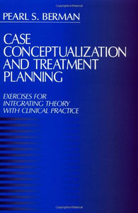 Case Conceptualization and Treatment Planning: Exercises for Integrating Theory with Clinical Practice