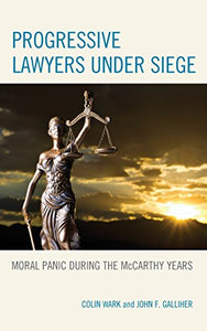 Progressive Lawyers under Siege: Moral Panic during the McCarthy Years