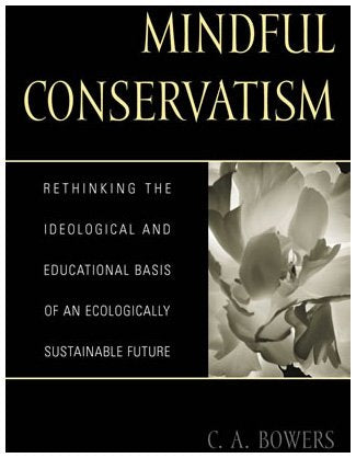 Mindful Conservatism: Re-thinking the Ideological and Educational Basis of an Ecologically Sustainable Future