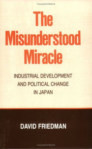 The Misunderstood Miracle: Industrial Development and Political Change in Japan (Cornell Studies in Political Economy)