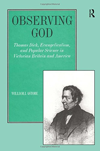 Observing God: Thomas Dick, Evangelicalism, and Popular Science in Victorian Britain and America