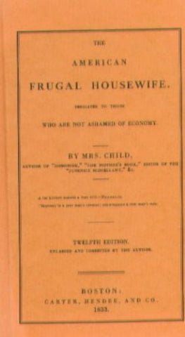 The American Frugal Housewife 12th Edition 1833: Dedicated to Those who are not Ashamed of Economy