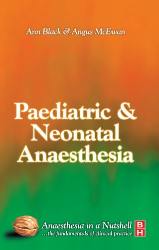 Paediatric & Neonatal Anaesthesia: Anaesthesia In A Nutshell, 1e