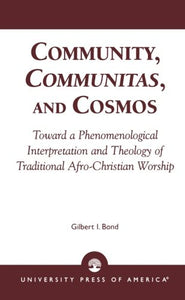 Community, Communitas, and Cosmos: Toward a Phenomenological Interpretation and Theology of Traditional Afro-Christian Worship