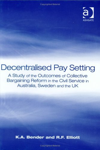 Decentralised Pay Setting: A Study of the Outcomes of Collective Bargaining Reform in the Civil Service in Australia, Sweden, and the Uk
