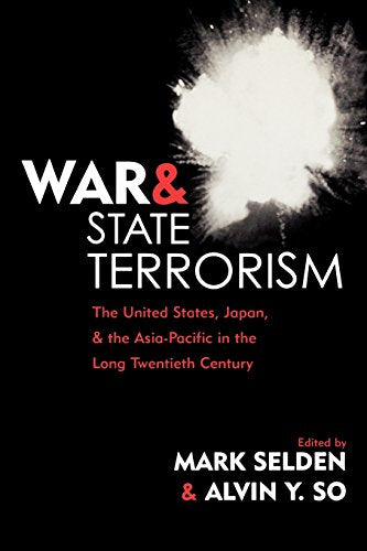 War and State Terrorism: The United States, Japan, and the Asia-Pacific in the Long Twentieth Century (War and Peace Library)