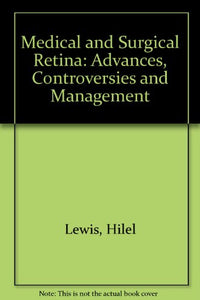 Medical and Surgical Retina: Advances, Controversies, and Management