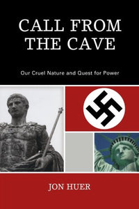 Call From the Cave: Our Cruel Nature and Quest for Power