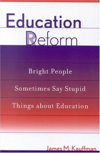 Education Deform: Bright People Sometimes Say Stupid Things About Education