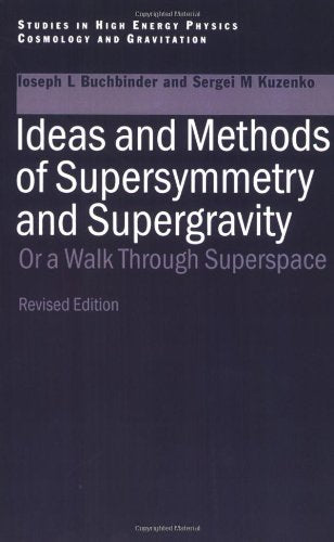 Ideas and Methods of Supersymmetry and Supergravity: Or a Walk Through Superspace (Studies in High Energy Physics, Cosmology and Gravitation)