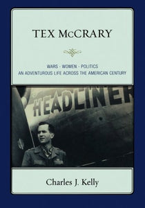 Tex McCrary: Wars-Women-Politics, An Adventurous Life Across The American Century