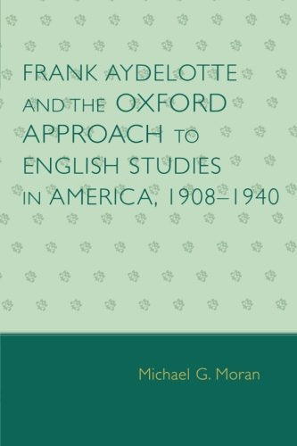 Frank Aydelotte and the Oxford Approach to English Studies in America: 1908D1940