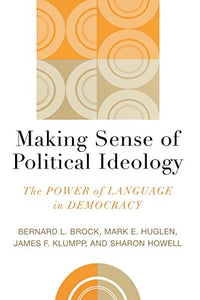Making Sense of Political Ideology: The Power of Language in Democracy (Communication, Media, and Politics)