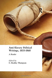 Anti-Slavery Political Writings, 1833-1860: A Reader