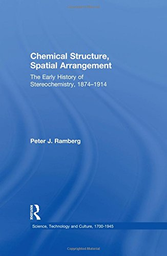 Chemical Structure, Spatial Arrangement: The Early History of Stereochemistry, 18741914 (Science, Technology and Culture, 1700-1945)