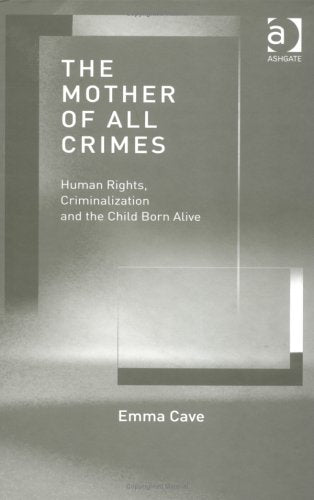 The Mother of All Crimes: Human Rights, Criminalization and the Child Born Alive