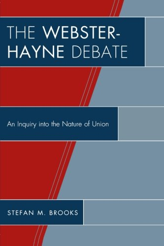 The Webster-Hayne Debate: An Inquiry into the Nature of Union