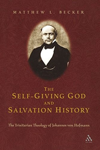 Self Giving God And Salvation History: The Trinitarian Theology Of Johannes Von Hofmann