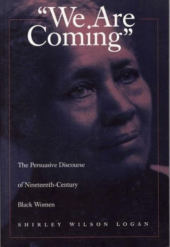 We Are Coming: The Persuasive Discourse of Nineteenth-Century Black Women
