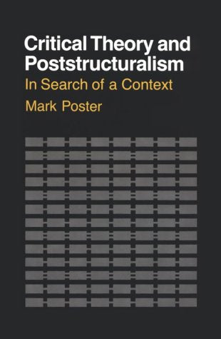 Critical Theory and Poststructuralism: In Search of a Context (Cornell Paperbacks)