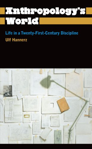 Anthropology's World: Life in a Twenty-First-Century Discipline (Anthropology, Culture and Society)