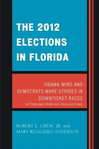 The 2012 Elections in Florida: Obama Wins and Democrats Make Strides in Downticket Races (Patterns and Trends in Florida Elections)