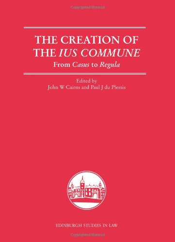 The Creation of the Ius Commune: From Casus to Regula (Edinburgh Studies in Law EUP)