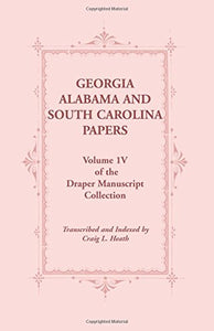Georgia, Alabama and South Carolina Papers, Volume 1V of the Draper Manuscript Collection