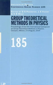Group Theoretical Methods in Physics: Proceedings of the XXV International Colloqium on Group Theoretical Methods in Physics, Cocoyoc, Mexico, 2-6 August, 2004 (Institute of Physics Conference Series)