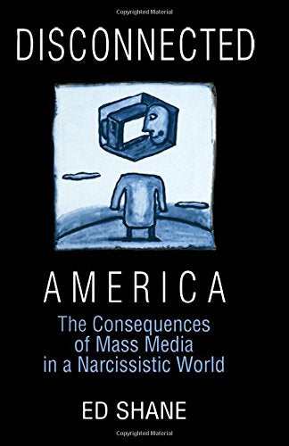 Disconnected America: The Future of Mass Media in a Narcissistic Society (Media, Communication, and Culture in America)