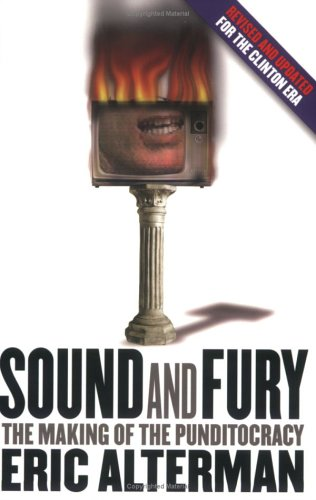 Sound and Fury: The Making of the Punditocracy