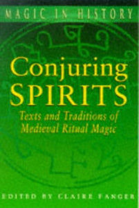 Conjuring Spirits: Texts and Traditions of Medieval Ritual Magic (Magin in History Series)