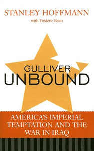 Gulliver Unbound: America's Imperial Temptation and the War in Iraq