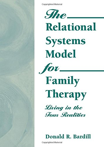 The Relational Systems Model for Family Therapy: Living in the Four Realities (Haworth Social Work Practice)