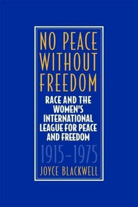 No Peace Without Freedom: Race and The Women's International League For Peace and Freedom 1915-1975