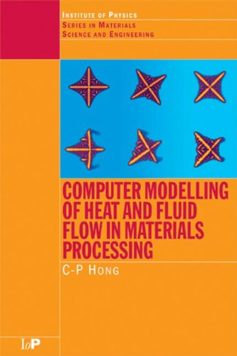 Computer Modelling of Heat and Fluid Flow in Materials Processing (Series in Materials Science and Engineering)