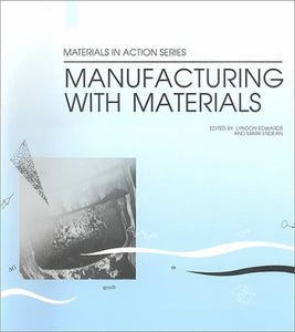 Manufacturing with Materials (Materials in Action)