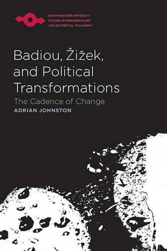 Badiou, Zizek, and Political Transformations: The Cadence of Change (Studies in Phenomenology and Existential Philosophy)
