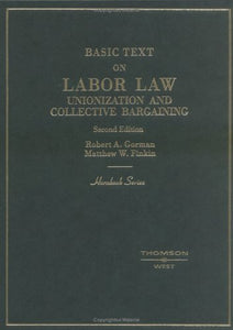 Basic Text On Labor Law: Unionization And Collective Bargaining (Hornbooks)