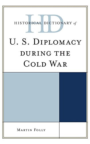 Historical Dictionary of U.S. Diplomacy during the Cold War (Historical Dictionaries of Diplomacy and Foreign Relations)