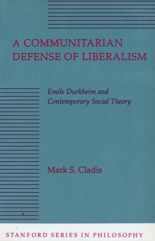 A Communitarian Defense of Liberalism: Emile Durkheim and Contemporary Social Theory (Stanford Series in Philosophy)