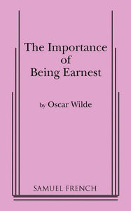 The Importance Of Being Earnest: A Play In Three Acts (Actor'S Edition)
