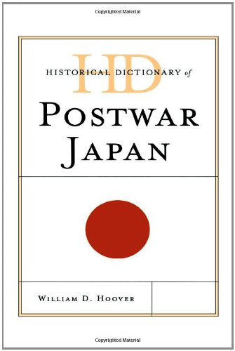 Historical Dictionary of Postwar Japan (Historical Dictionaries of Asia, Oceania, and the Middle East)