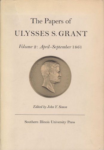 The Papers of Ulysses S. Grant, Volume 2: April - September, 1861