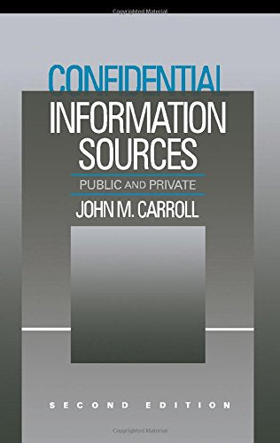 Confidential Information Sources, Second Edition: Public and Private