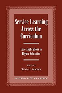 Service Learning Across the Curriculum: Case Applications in Higher Education