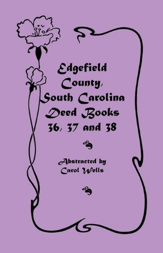 Edgefield County, South Carolina: Deed Books 36, 37 & 38