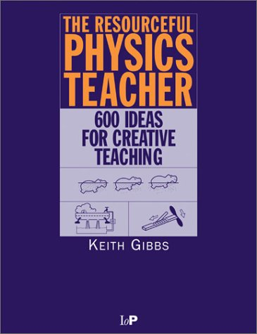 The Resourceful Physics Teacher: 600 Ideas for Creative Teaching