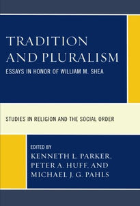 Tradition and Pluralism: Essays in Honor of William M. Shea (Jacob Neusner Series: Religion/Social Order)
