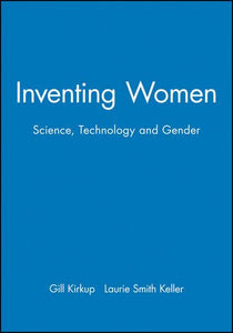 Inventing Women: Science, Technology and Gender (Open University U207 Issues in Women's Studies)